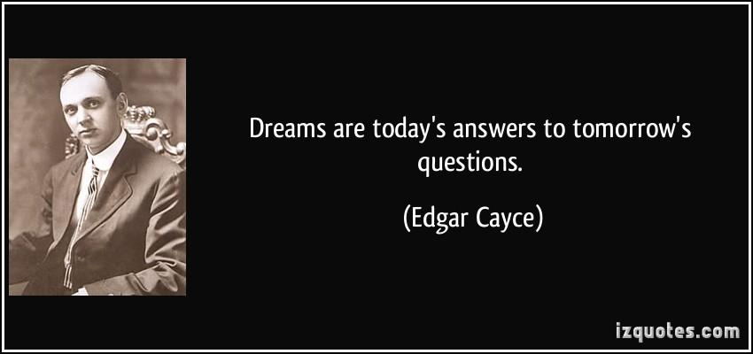 quote-dreams-are-today-s-answers-to-tomorrow-s-questions-edgar-cayce-33878.jpg