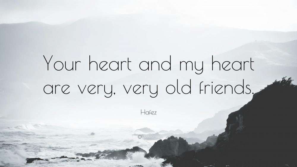 335818-Hafez-Quote-Your-heart-and-my-heart-are-very-very-old-friends.jpg