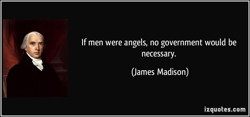 quote-if-men-were-angels-no-government-would-be-necessary-james-madison-117346.jpg