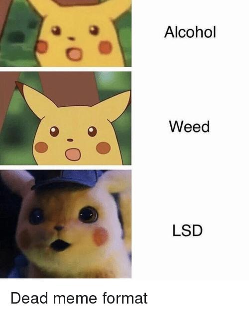 alcohol-weed-lsd-dead-meme-format-37725090.png