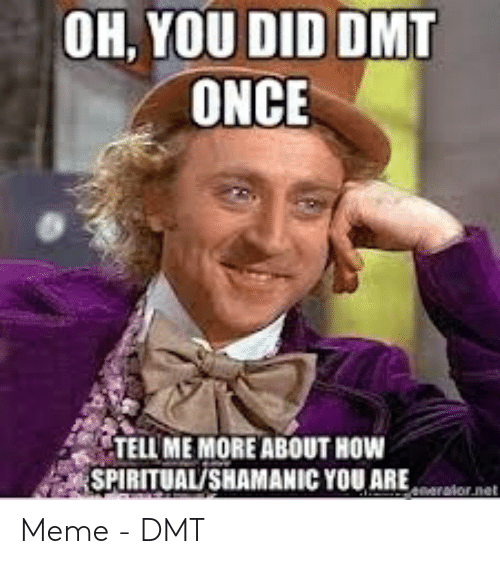 oh-you-did-dmt-once-tell-me-moreabout-how-spiritualshamanic-53468755.png