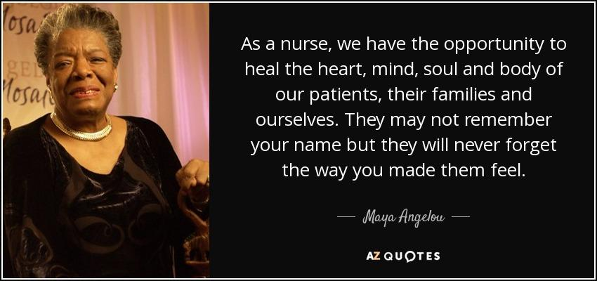 quote-as-a-nurse-we-have-the-opportunity-to-heal-the-heart-mind-soul-and-body-of-our-patients-maya-angelou-61-40-30.jpg