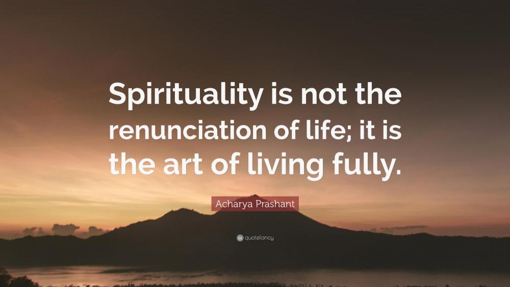 6362927-Acharya-Prashant-Quote-Spirituality-is-not-the-renunciation-of.jpg